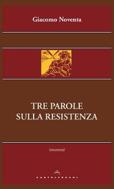 Tre parole sulla Resistenza - Giacomo Noventa  