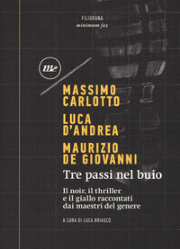 Tre passi nel buio. Il noir, il thriller e il giallo raccontati dai maestri del genere - Massimo Carlotto |