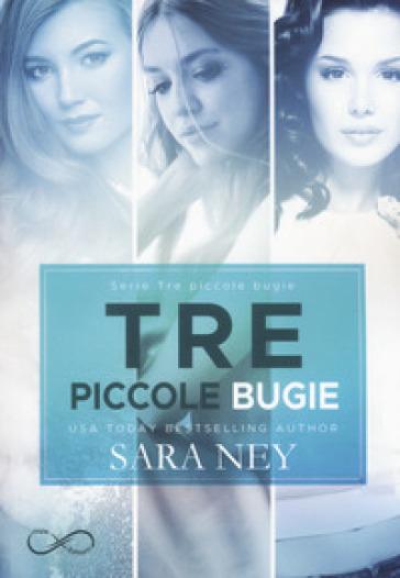 Tre piccole bugie: Quello che i bugiardi dicono-Quello che i bugiardi nascondono-Quello che i bugiardi fingono - Sara Ney | Thecosgala.com