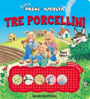 Tre porcellini. Premi e ascolta. Ediz. a colori - Anna Casalis   Thecosgala.com