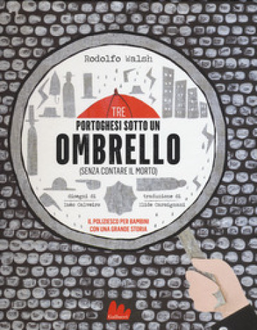 Tre portoghesi sotto un ombrello (senza contare il morto). Ediz. a colori - Rodolfo Walsh   Rochesterscifianimecon.com