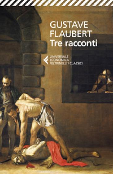 Tre racconti - Gustave Flaubert |