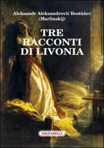 Tre racconti di Livonia - Aleksandr A. Bestuzev-Marlinskij |