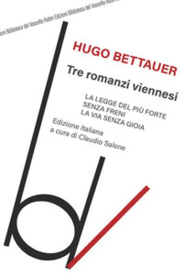 Tre romanzi viennesi: La legge del più forte-Senza freni-La via senza gioia - Hugo Bettauer |