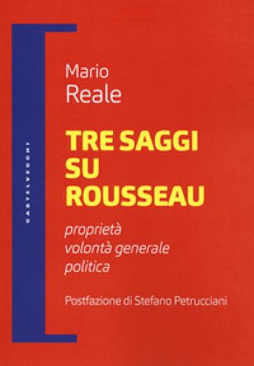 Tre saggi su Rousseau. Proprietà, volontà generale, politica - Mario Reale |