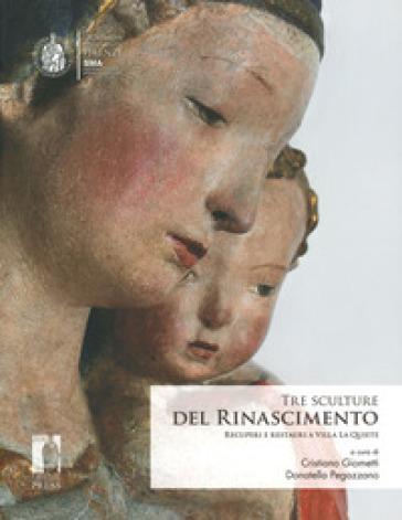 Tre sculture del rinascimento. Recuperi e restauri a Villa La Quiete. Ediz. illustrata - C. Giometti |