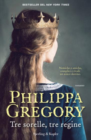 Tre sorelle, tre regine - Philippa Gregory  