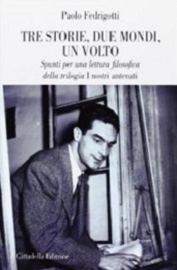 Tre storie, due mondi, un volto. Spunti per una lettura filosofica della trilogia «I nostri antenati» - Paolo Fedrigotti  