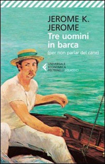 Tre uomini in barca (per non parlare del cane) - Jerome Klapka Jerome |
