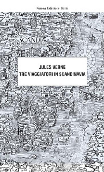 Tre viaggiatori in Scandinavia - Jules Verne |