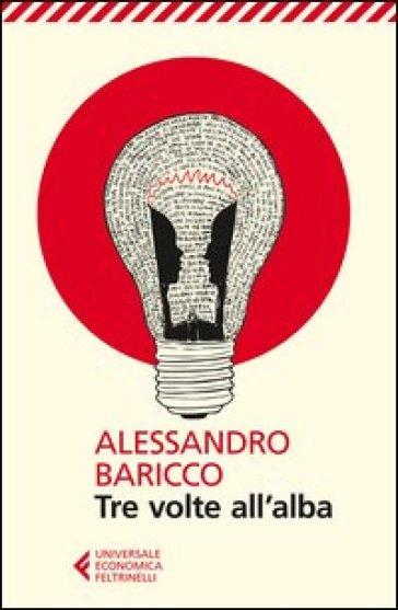 Tre volte all'alba - Alessandro Baricco |