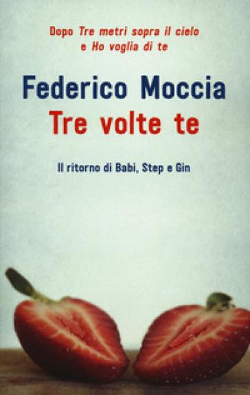 Tre volte te - Federico Moccia | Rochesterscifianimecon.com