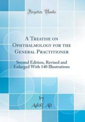 A Treatise on Ophthalmology for the General Practitioner