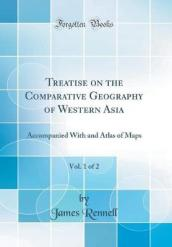 Treatise on the Comparative Geography of Western Asia, Vol. 1 of 2
