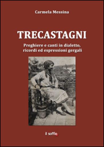Trecastagni. Preghiere e canti in dialetto, ricordi ed espressioni gergali - Carmela Messina |
