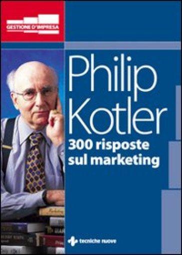 Trecento risposte sul marketing - Philip Kotler | Thecosgala.com