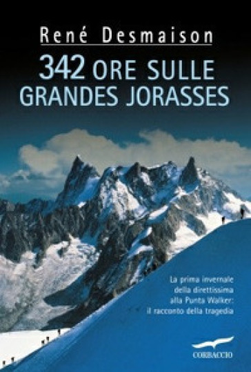 Trecentoquarantadue ore sulle Grandes Jorasses - René Desmaison | Rochesterscifianimecon.com