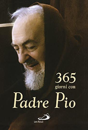 Trecentosessantacinque giorni con Padre Pio - Pio da Pietrelcina (santo)  