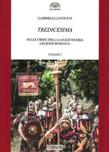 Tredicesima. Sulle orme della leggendaria legione romana. 1.