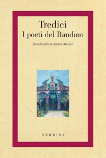 Tredici. I poeti del Bandino - Andrea Matucci |