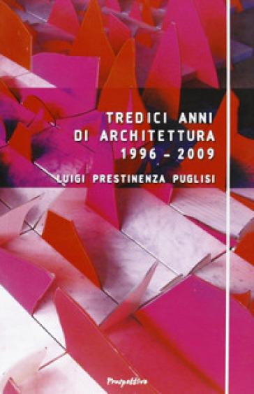 Tredici anni di architettura (1996-2009) - Luigi Prestinenza Puglisi pdf epub