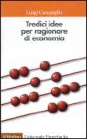 Tredici idee per ragionare di economia - Luigi Campiglio |