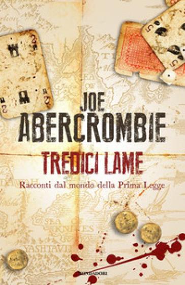 Tredici lame. Racconti dal mondo della Prima Legge - Joe Abercrombie | Rochesterscifianimecon.com