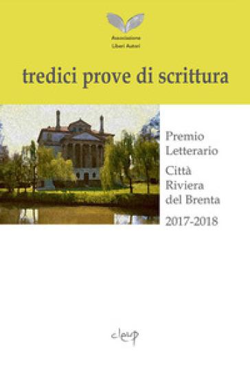 Tredici prove di scrittura. Premio letterario, Città Riviera del Brenta 2017-2018 - Associazione Liberi Autori  