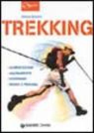 Trekking. Alimentazione allenamento accessori rischi e pericoli - Alfonso Bietolini | Rochesterscifianimecon.com