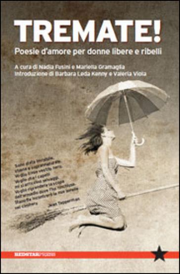Tremate! Poesie d'amore per donne libere e ribelli - N. Fusini |