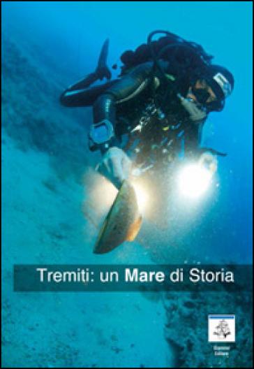 Tremiti. Un mare di storia - Adelmo Sorci  