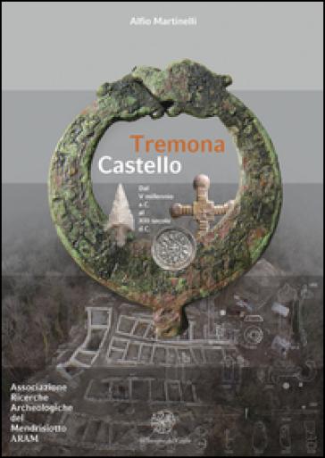 Tremona Castello. Dal V millennio a. C. al XIII secolo d. C. - Alfio Martinelli |