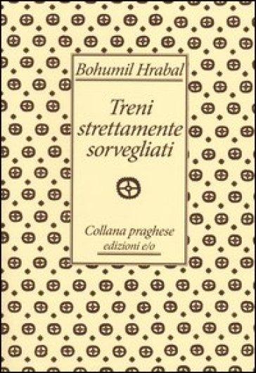 Treni strettamente sorvegliati - Bohumil Hrabal | Ericsfund.org