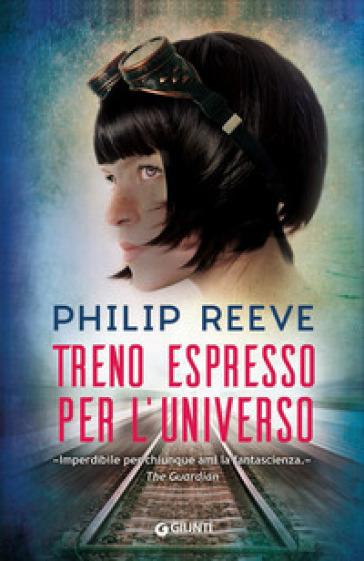 Treno espresso per l'universo - Philip Reeve   Rochesterscifianimecon.com