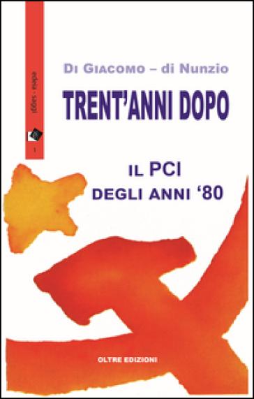 Trent'anni dopo. Il PCI degli anni '80 - Michelangela Di Giacomo |
