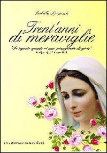 Trent'anni di meraviglie. «Se sapeste quanto vi amo piangereste di gioia» - Isabella Spagnuolo |