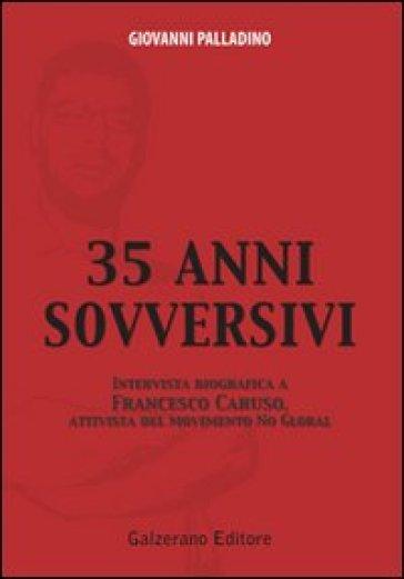 Trentacinque anni sovversivi. Intervista biografica a Francesco Caruso, attivista del movimento no global - Giovanni Palladino |