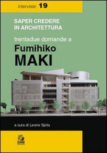 Trentadue domande a Fumihiko Maki - L. Spita  