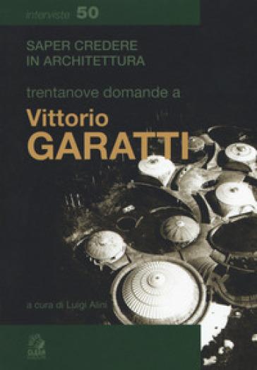 Trentanove domande a Vittorio Garatti - L. Alini | Rochesterscifianimecon.com