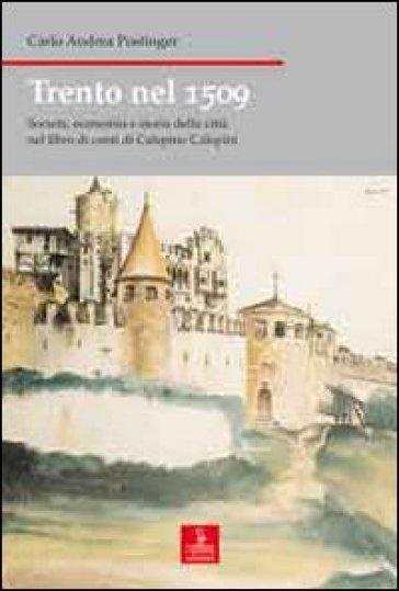 Trento nel 1509. Società, economia e storia della città nel libro di conti di Calepino Calepini - Carlo Andrea Postinger  