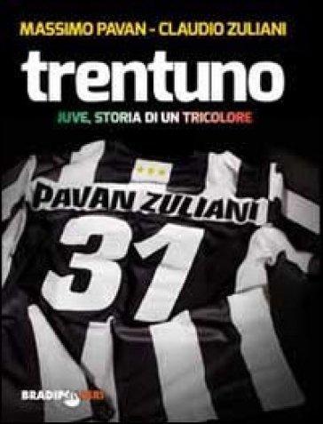 Trentuno. Juve, storia di un tricolore - Massimo Pavan  