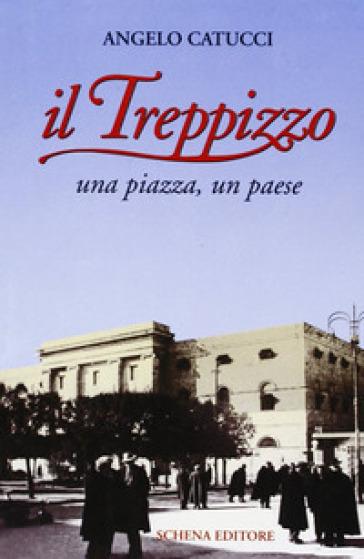 Il Treppizzo. Una piazza, un paese - Angelo Catucci |