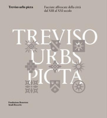 Treviso urbs picta. Facciate affrescate della città dal XIII al XXI secolo: conoscenza e futuro di un bene comune - R. Riscica   Thecosgala.com