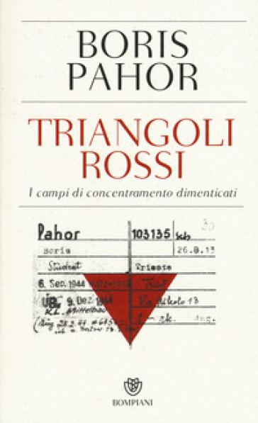 Triangoli rossi. I campi di concentramento dimenticati - Boris Pahor |