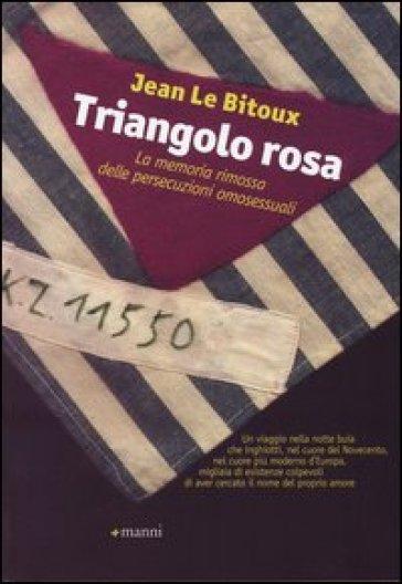 Triangolo rosa. La memoria rimossa delle persecuzioni omosessuali - Jean Le Bitoux pdf epub