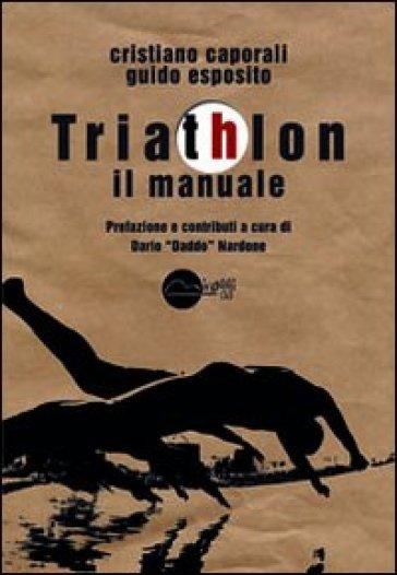Triathlon. Il manuale - Cristiano Caporali |