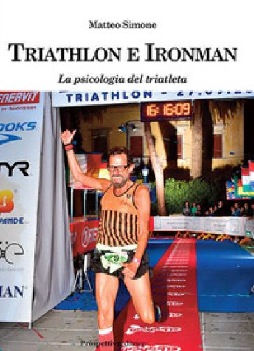 Triathlon e ironman. La psicologia del triatleta - Matteo Simone | Rochesterscifianimecon.com