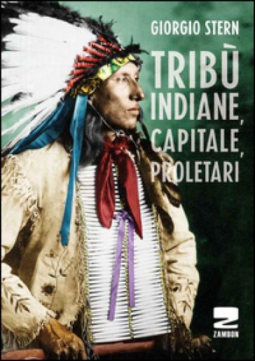 Tribù indiane, capitale, proletari nella storia del Nord America - Giorgio Stern  