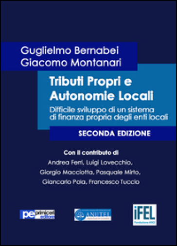 Tributi propri e autonomie locali. Difficile sviluppo di un sistema di finanza propria degli enti locali - Guglielmo Bernabei |