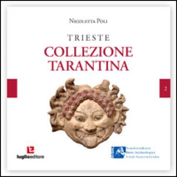 Trieste. La Collezione Tarantina - Nicoletta Poli | Rochesterscifianimecon.com